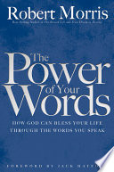 """""""The Power of Your Words: How God Can Bless Your Life Through the Words You Speak"""" by Robert Morris"""