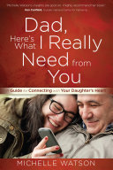 Dad, Here's What I Really Need from You Book