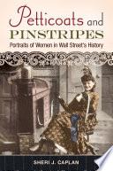 Petticoats and Pinstripes: Portraits of Women in Wall Street's History  : Portraits of Women in Wall Street's History