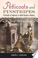 Petticoats and Pinstripes  Portraits of Women in Wall Street s History