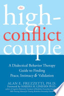 """""""The High-Conflict Couple: A Dialectical Behavior Therapy Guide to Finding Peace, Intimacy, and Validation"""" by Alan Fruzzetti, Marsha M. Linehan"""