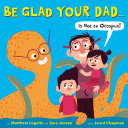 Pdf Be Glad Your Dad...(Is Not an Octopus!) Telecharger