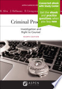 """Criminal Procedure: Investigation and the Right to Counsel"" by Ronald J. Allen, Joseph L. Hoffmann, Debra A. Livingston, Andrew D. Leipold, Tracey L. Meares"