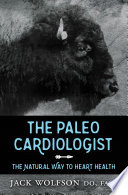 """The Paleo Cardiologist: The Natural Way to Heart Health"" by Jack Wolfson"