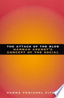 """""""The Attack of the Blob: Hannah Arendt's Concept of the Social"""" by Hanna Fenichel Pitkin, Hannah Arendt"""