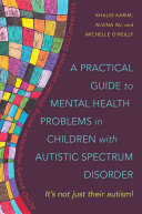 A Practical Guide to Mental Health Problems in Children with Autistic Spectrum Disorder