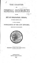 The Charter and General Ordinances of the City of Indianapolis  Indiana  in Force August 1st  1875