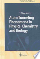 Atom Tunneling Phenomena In Physics Chemistry And Biology Book PDF