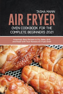 Air Fryer Oven Cookbook for the Complete Beginners 2021