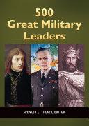 500 Great Military Leaders [2 volumes]