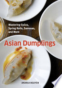 """""""Asian Dumplings: Mastering Gyoza, Spring Rolls, Samosas, and More [A Cookbook]"""" by Andrea Nguyen"""