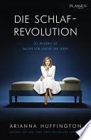 Die Schlaf-Revolution  : So ändern Sie Nacht für Nacht Ihr Leben