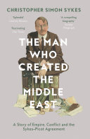 The Man Who Created the Middle East: A Story of Empire, ...