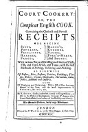 Court cookery: or, The compleat English cook. Containing the choicest and newest receipts ... The second edition, with large additions
