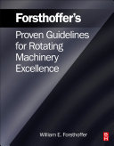 Forsthoffer's Proven Guidelines for Rotating Machinery Excellence