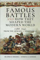 Famous Battles and How They Shaped the Modern World, 1588–1943