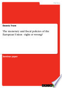 The monetary and fiscal policies of the European Union   right or wrong