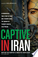 """""""Captive in Iran: A Remarkable True Story of Hope and Triumph amid the Horror of Tehran's Brutal Evin Prison"""" by Maryam Rostampour, Marziyeh Amirizadeh, Anne Graham Lotz"""