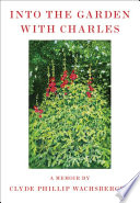 Into the Garden with Charles, A Memoir by Clyde Phillip Wachsberger PDF