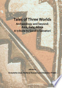 Tales Of Three Worlds Archaeology And Beyond Asia Italy Africa