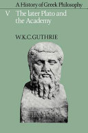 A History of Greek Philosophy  Volume 5  The Later Plato and the Academy