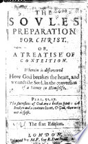 The Soules preparation for Christ; being a treatise of contrition, etc. By T. Hooker