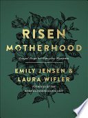 """Risen Motherhood: Gospel Hope for Everyday Moments"" by Emily Jensen, Laura Wifler"