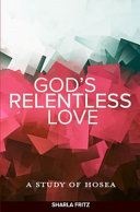 God s Relentless Love  A Study of Hosea