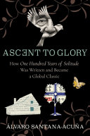 Ascent to Glory - How One Hundred Years of Solitude Was Written and Became a Global Classic