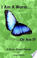 I Am a Worm... Or Am I?