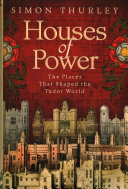 link to Houses of power : the places that shaped the Tudor world in the TCC library catalog