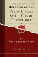 Bulletin Of The Public Library Of The City Of Boston 1921 Vol 3 Classic Reprint