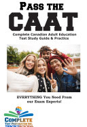 Pass the CAAT  Complete Canadian Adult Achievement Test Study Guide and Practice Test Questions