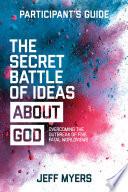 The Secret Battle of Ideas about God Participant s Guide