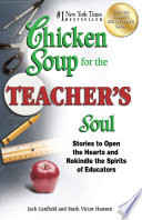 """""""Chicken Soup for the Teacher's Soul: Stories to Open the Hearts and Rekindle the Spirits of Educators"""" by Jack Canfield, Mark Victor Hansen"""