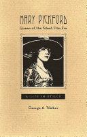 Mary Pickford, Queen of the Silent Film Era Pdf/ePub eBook