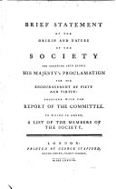 Brief Statement of the Origin and Nature of the Society for Carrying Into Effect His Majesty s Proclamation for the Encouragement of Piety and Virtue  Together with the Report of the Committee  To which is Added  a List of the Members of the Society