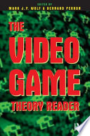 """""""The Video Game Theory Reader"""" by Mark J. P. Wolf, Bernard Perron, Routledge"""