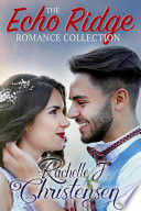 Echo Ridge Romance Collection  Four Contemporary Christian Romances  Rachelle s Collection