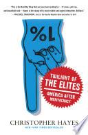Twilight of the Elites  : America After Meritocracy
