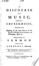 A Discourse on Music, chiefly Church-Music; occasioned by the opening of the new organ at St. Peter's Church in Liverpool ... Being the substance of a sermon, etc