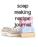 Soap Making Recipe Journal