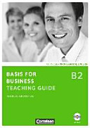 Basis for Business - New Edition. B2 - Teaching Guide Mit CD-ROM