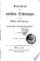 Pantheon der epischen Dichtungen aller Volker und Zeiten. Historisch-kritisch dargestellt