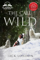 The Call of the Wild   Unabridged with Full Glossary  Historic Orientation  Character and Location Guide  Annotated