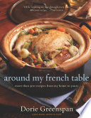 """Around My French Table: More than 300 Recipes from My Home to Yours"" by Alan Richardson, Dorie Greenspan"