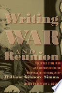 Book cover for Writing war and reunion : selected Civil War and Reconstruction newspaper editorials