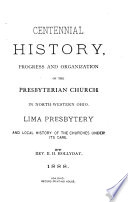 Centennial History  Progress and Organization of the Presbyterian Church in North western Ohio