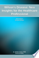 Wilson s Disease  New Insights for the Healthcare Professional  2012 Edition