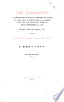 The Federalist  a Collection of Essays Written in Favor of the New Constitution as Agreed Upon by the Federal Convention  September 17  1787 Book PDF